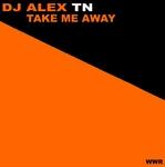 DJ ALEX TN - Take Me Away (Front Cover)