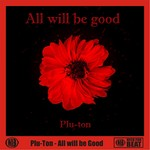 PLU TON - All Will Be Good (Front Cover)