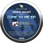 TROPICAL HIGHLIGHT - Come To Me EP (Front Cover)