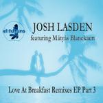 LASDEN, Josh feat MATYAS BLANCKAERT - Love At Breakfast Remixes EP Part 3 (Front Cover)