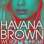 HAVANA BROWN - We Run The Night (Front Cover)