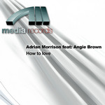 ADRIAN MORRISON feat ANGIE BROWN - How to love (Front Cover)