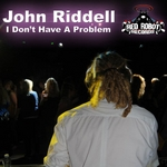 RIDDELL, John - I Don't Have A Problem (Front Cover)