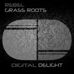 REBEL - Grass Roots EP (Front Cover)