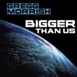 MORRISH, Gregg - Bigger Than Us (Front Cover)