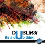 DUBLIN3R - It's A Dub Thing (Front Cover)