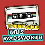 Tronicsole Session Selection: Kris Wadsworth