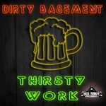 DIRTY BASEMENT - Thirsty Work (Front Cover)