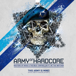 MASTERS OF NOISE/THE BEAT CONTROLLER feat MC THA WATCHER - This Army Is Mine (Official Army Of Hardcore Anthem 2011) (Front Cover)