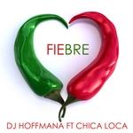 DJ HOFFMANA feat CHICA LOCA - Fiebre (Front Cover)