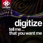DIGITIZE - Tell Me That You Want Me (Front Cover)