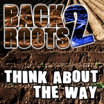 BACK2ROOTS - Think About The Way (Front Cover)