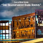 KOSIK, Jakub Rene - The Transparent Dark Rooms (Front Cover)
