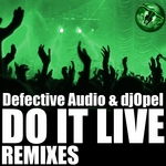 DEFECTIVE AUDIO/DJOPEL - Do It Live (remix EP) (Front Cover)