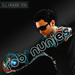 NUNJES, Rob - I'll House You The Album (Front Cover)