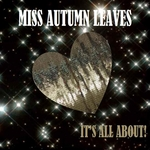 MISS AUTUMN LEAVES - It's All About (Front Cover)