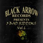 VARIOUS - Black Arrow Presents 3 Bad Riddim Vol 6 (Front Cover)