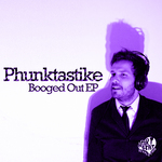 PHUNKTASTIKE - Booged Out EP (Front Cover)