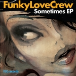 FUNKY LOVE CREW - Sometimes EP (Front Cover)