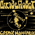 ARCADE ROBOT - Cosmic Happiness (remixes) (Front Cover)