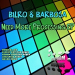 BILRO & BARBOSA - Need More Processing EP (Front Cover)