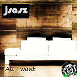J SASZ - All I Want (Front Cover)