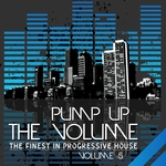Pump Up The Volume (The Finest In Progressive House Vol 5)