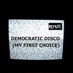 REMUTE - Democratic Disco (My First Choice) (Front Cover)