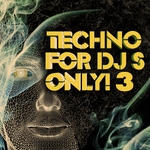 Techno For DJ's Only! 3 (Massive & Ultimate Hard Techno & Schranz & Progressive Hits)