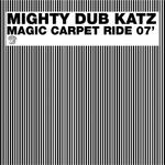 MIGHTY DUB KATZ - Magic Carpet Ride 07' (Front Cover)