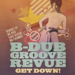 B DUB GROOVE REVUE - Get Down! (Front Cover)