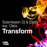 SUBMISSION DJ/ELIJAH feat CLARA - Transform (Front Cover)