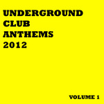 VARIOUS - Underground Club Anthems 2012 Volume 1 (Front Cover)
