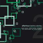 Afterhour Techno Stories Vol 2