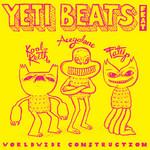 YETI BEATS feat KOOL KEITH/ACEYALONE/FATLIP - Worldwide Construction (Front Cover)