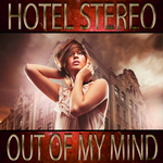 HOTEL STEREO - Out Of My Mind (Front Cover)