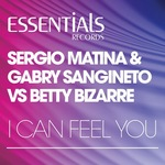 MATINA, Sergio/GABRY SANGINETO vs BETTY BIZARRE - I Can Feel You (Front Cover)