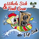 WHOLE SICK & TOMB CREW - I Go Sick (Front Cover)