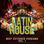 Latin House Best Extended Versions Vol 1