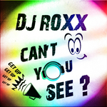 DJ ROXX - Can't You See? (Front Cover)