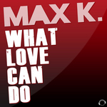 MAX K - What Love Can Do (Front Cover)