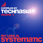 My Love Is Systematic Vol 4 (compiled by Technasia)