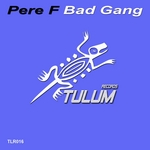 PERE F - Bad Gang (Front Cover)