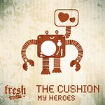 CUSHION, The - My Heroes (Front Cover)