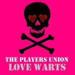 PLAYERS UNION, The - Love Warts (Front Cover)