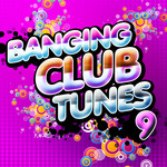 VARIOUS - Banging Club Tunes Vol 9 (Front Cover)