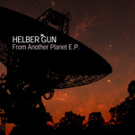 HELBER GUN - From Another Planet EP (Front Cover)