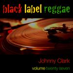 Black Label Reggae - Johnny Clarke - Vol 27