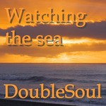 DOUBLESOUL - Watching The Sea (Front Cover)