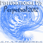 DISFUNKTIONAL DJS - Perpetual 2012 (Front Cover)